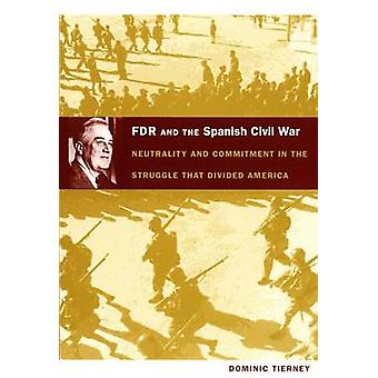 FDR and the Spanish Civil War - Neutrality and Commitment in the Strug