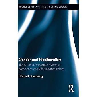 Geschlecht und Neoliberalismus der All India demokratischen Womens Association und Globalisierung-Politik von Armstrong & Elisabeth
