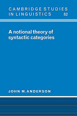 A Notional Theory of Syntactic Categories by John M. & Anderson