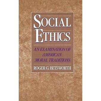 Social Ethics An Examination of American Moral Traditions by Betsworth & Roger G.