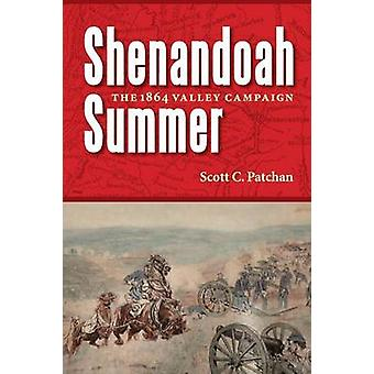 Shenandoah Summer The 1864 Valley Campaign by Patchan & Scott C.