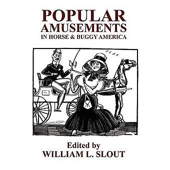 Popular Amusements in Horse  Buggy America An Anthology of Contemporaneous Essays by Slout & William L.