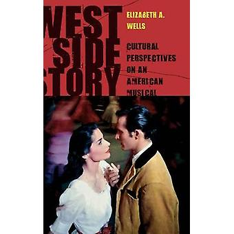 West Side Story Cultural Perspectives on an American Musical by Wells & Elizabeth A.