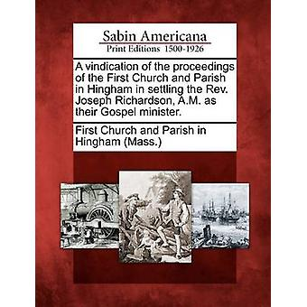 A Vindication of the Proceedings of the First Church and Parish in Hingham in Settling the REV. Joseph Richardson A.M. as Their Gospel Minister. by First Church and Parish in Hingham Mass