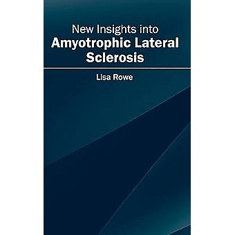 New Insights into Amyotrophic Lateral Sclerosis by Rowe & Lisa