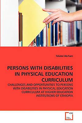 PERSONS WITH DISABILITIES IN PHYSICAL EDUCATION CURRICULUM by Abrham & Teketel