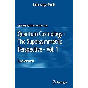 Quantum Cosmology  The Supersymmetric Perspective  Vol. 1  Fundamentals by Moniz & Paulo Vargas