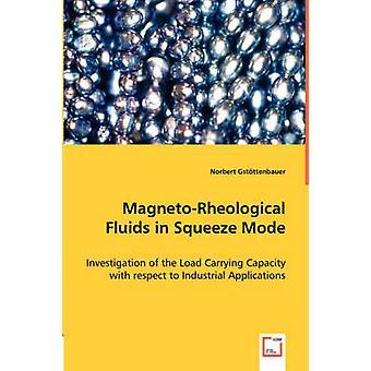 MagnetoRheological vätskor i Squeeze läge av Gstttenbauer & Norbert