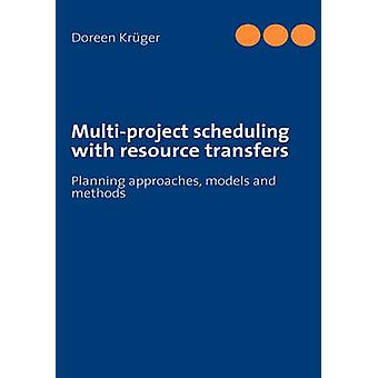 Multiproject scheduling with resource transfers by Krger & Doreen