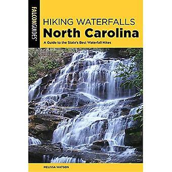 Hiking Waterfalls North Carolina: A Guide To The State's Best Waterfall Hikes (Hiking Waterfalls)