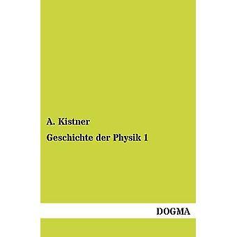 Geschichte Der Physik 1 by Kistner & A.