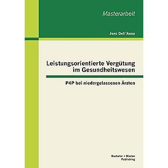 Leistungsorientierte Vergtung im Gesundheitswesen P4P bei niedergelassenen rzten av DellAnna & Jens