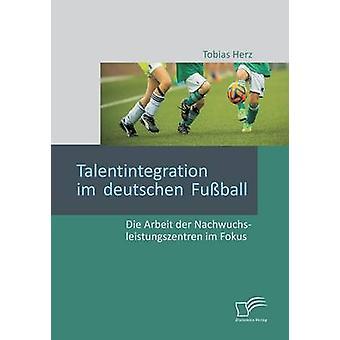 Talentintegration Im Deutschen Fuball sterben Arbeit der Nachwuchsleistungszentren Im Fokus von Herz & Tobias