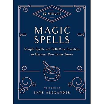 Sorts magiques de 10 minutes: des sorts simples et des pratiques d'auto-soin pour exploiter votre puissance intérieure (10 minutes)