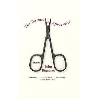 The Torturer's Apprentice by Biguenet - John - 9780060007454 Book