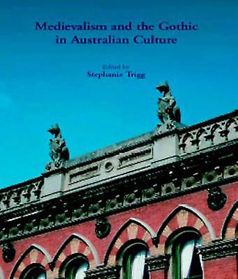 Medievalism and the Gothic in Australian Culture by Stephanie Trigg -