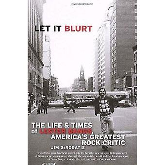 Let it Blurt - The Life and Times of Lester Bangs - America's Greatest