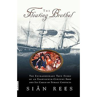 The Floating Brothel - The Extraordinary True Story of an Eighteenth-C