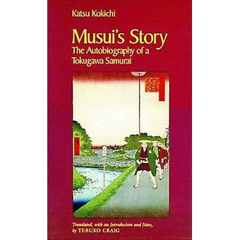 Musui's Story - The Autobiography of a Tokugawa Samurai by Kokichi - K
