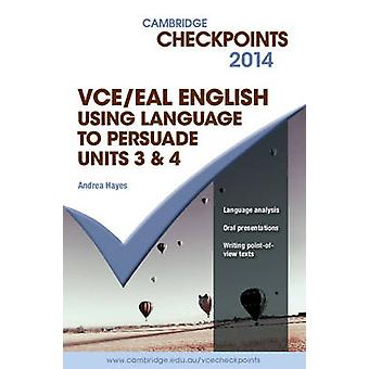 Cambridge Checkpoints VCE English/EAL Using Language to Persuade 2014