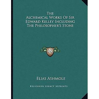 The Alchemical Works of Sir Edward Kelley Including the Philosopher's