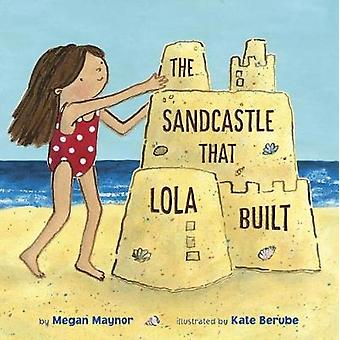 Sandcastle That Lola Built by Megan Maynor - 9781524716165 Book