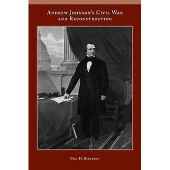 Andrew Johnson's Civil War and Reconstruction by Paul Bergeron - 9781