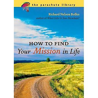 How to Find Your Mission in Life (New edition) by Richard N. Bolles -
