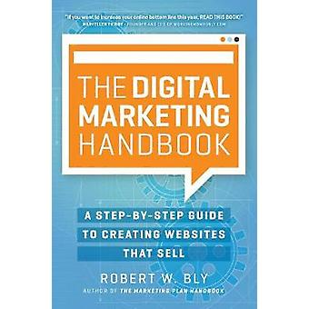 The Digital Marketing Handbook - A Step-By-Step Guide to Creating Webs