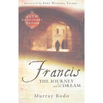 Francis - The Journey and the Dream (40th) by Murray Bodo - John Micha