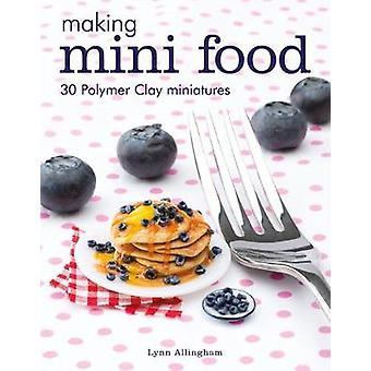 Making Mini Food - 30 Polymer Clay Miniatures by Lynn Allingham - 9781