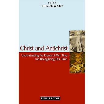 Christ and Antichrist - Understanding the Events of Our Time and Recog