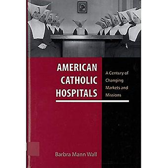 American Catholic Hospitals:� A Century of Changing Markets and Missions (Critical Issues in Health and Medicine Series)