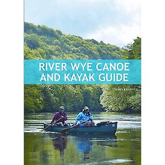 River Wye Canoe  Kayak Guide by Mark Rainsley