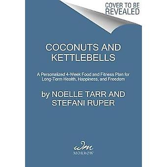 Coconuts and Kettlebells - A Personalized 4-Week Food and Fitness Plan