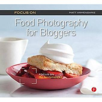 Focus on Food Photography for Bloggers - Focus on the Fundamentals by