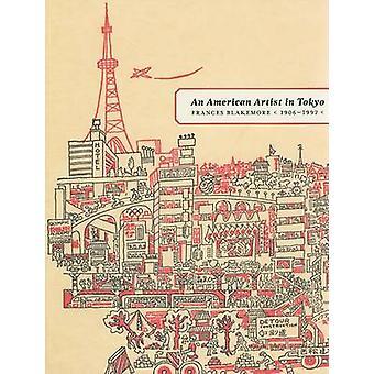 Amerikkalainen taiteilija Tokiossa - Frances Blakemore - 1906-1997 Mikko