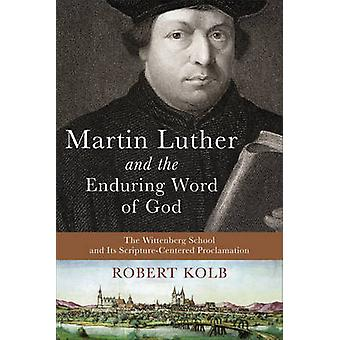 Martin Luther and the Enduring Word of God - The Wittenberg School and