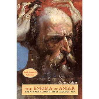 The Enigma of Anger - Essays on a Sometimes Deadly Sin (New edition) b