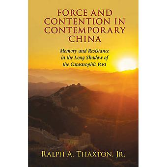 Force and Contention in Contemporary China - Memory and Resistance in