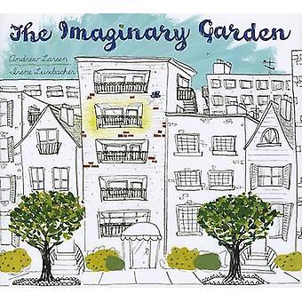 The Imaginary Garden by Andrew Larsen - Irene Luxbacher - 97815545327