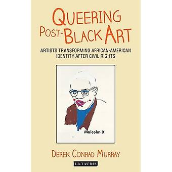Queering Post-Black Art - Artists Transforming African-American Identi