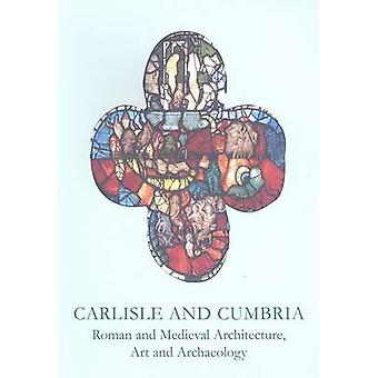 Carlisle and Cumbria - Roman and Medieval Architecture - Art and Archa