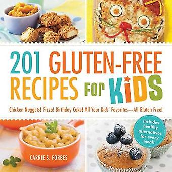 201 GlutenFree Recipes for Kids  Chicken Nuggets Pizza Birthday Cake All Your Kids Favorites  All GlutenFree by Carrie S Forbes