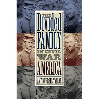 The Divided Family in Civil War America by Amy Murrell Taylor - 97808
