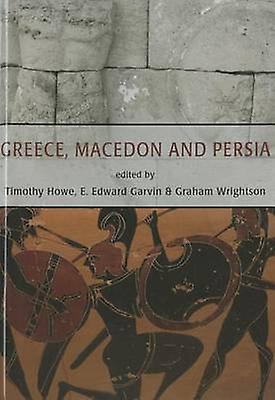 Greece - Macedon and Persia by Timothy Howe - Erin Garvin - Graham Wr