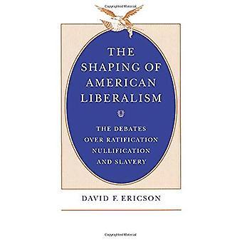 Die Gestaltung des amerikanischen Liberalismus: die Debatten über die Ratifizierung, Aufhebung und Sklaverei