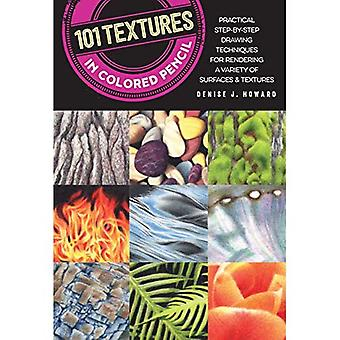 101 Textures in Colored Pencil: Practical step-by-step drawing techniques for rendering a variety of surfaces & textures - 101 Textures