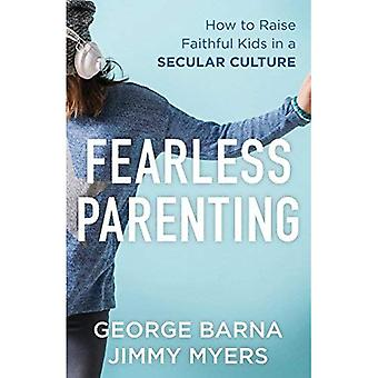 Fearless Parenting: How to Raise Faithful Kids in a Secular Culture