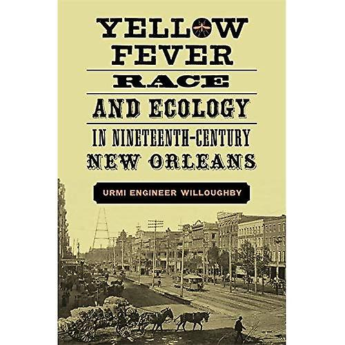 Jaune Fever, Race, and Ecology in Nineteenth-Century nouveau Orleans (Natural World of the Gulf South)